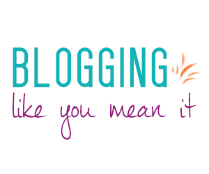 Blogging Like You Mean It