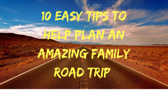 10 Easy Tips To Help Plan An Amazing Family Road Trip (1)