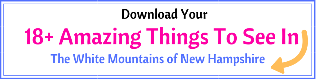 Download Your FREE List - 18+ Amazing Things To See In The White Mountains of New Hampshire