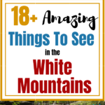 18 Amazing Things To See in White Mountains